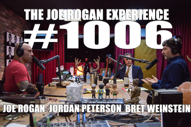 The Joe Rogan Experience #1006 - Jordan Peterson & Bret Weinstein