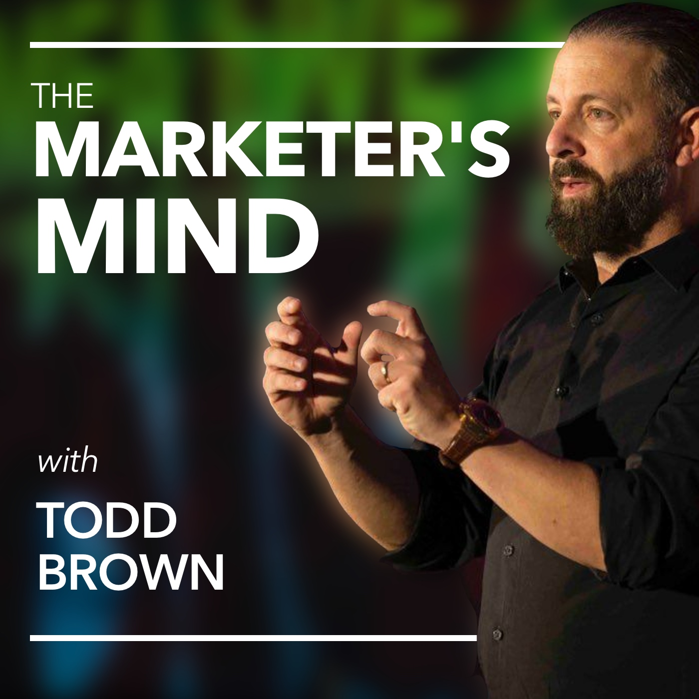 The Marketer's Mind with Todd Brown • Marketing Topics That Push the Boundaries