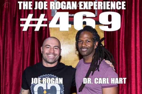 The Joe Rogan Experience #469 - Dr. Carl Hart