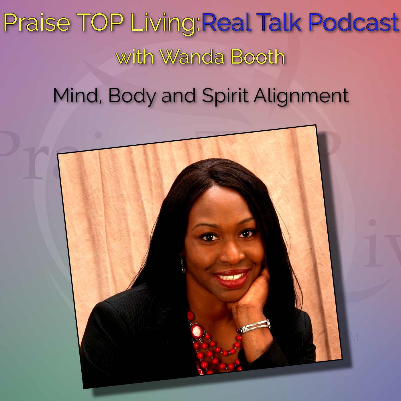 b993f3880e0 Praise TOP Living: Real Talk with Wanda Booth | Listen via Stitcher ...