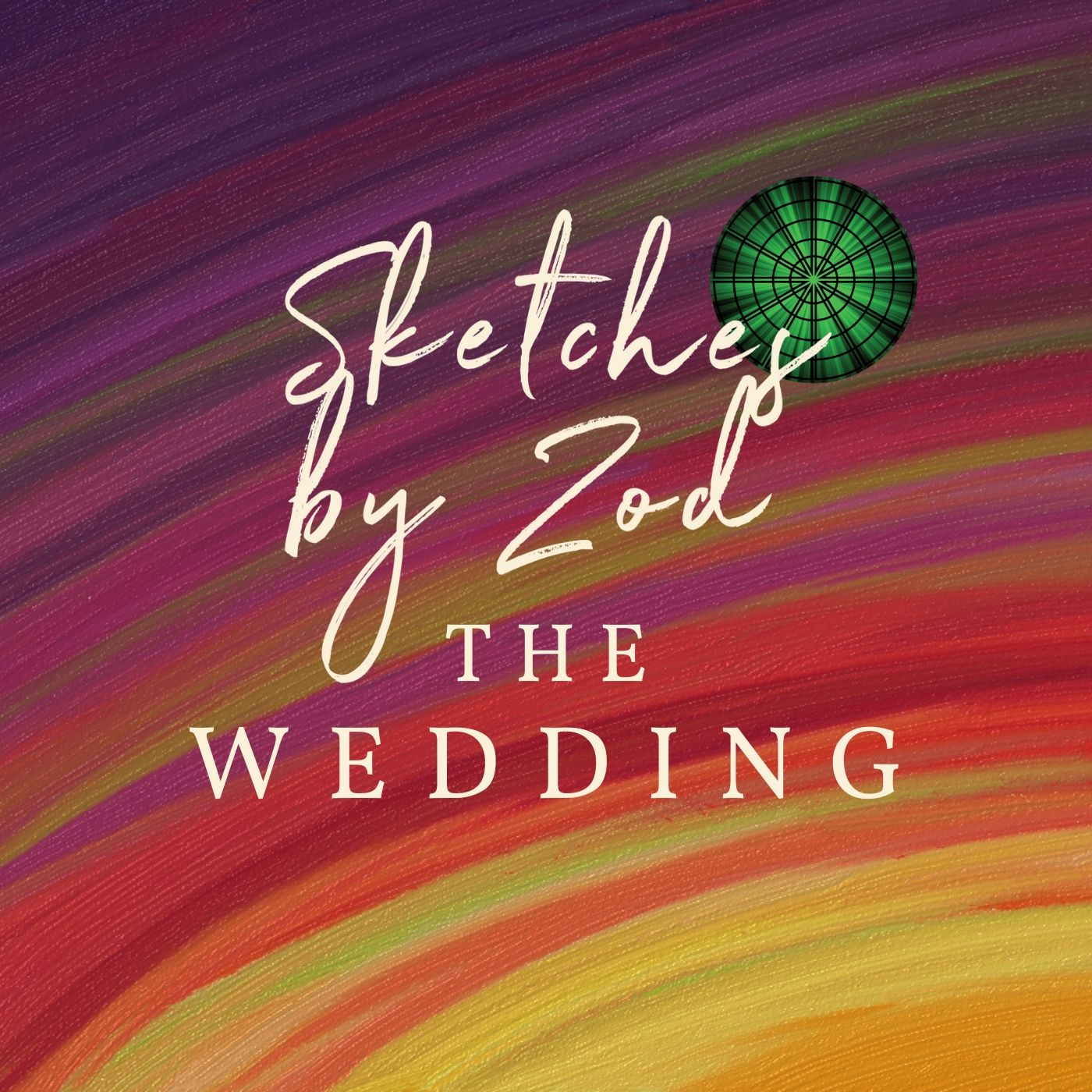 """""""    Sketches by Zod: The Wedding """" Podcast"""