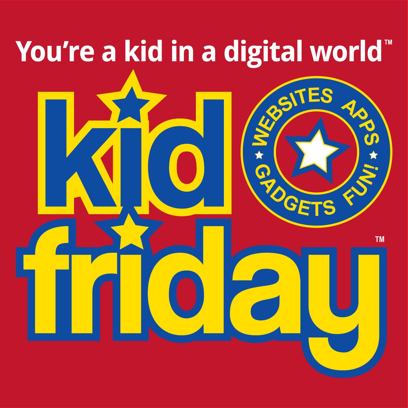 Kid Friday - apps, websites, gadgets, games, fun!