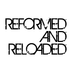 Reformed and Reloaded