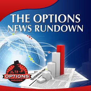 The Options News Rundown