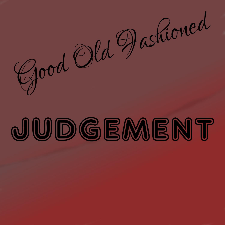 Good Ol' Fashioned Judgement