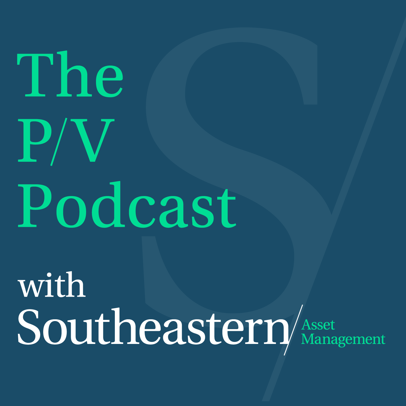 The Price-to-Value Podcast with Southeastern Asset Management