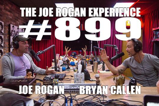 The Joe Rogan Experience #899 - Bryan Callen