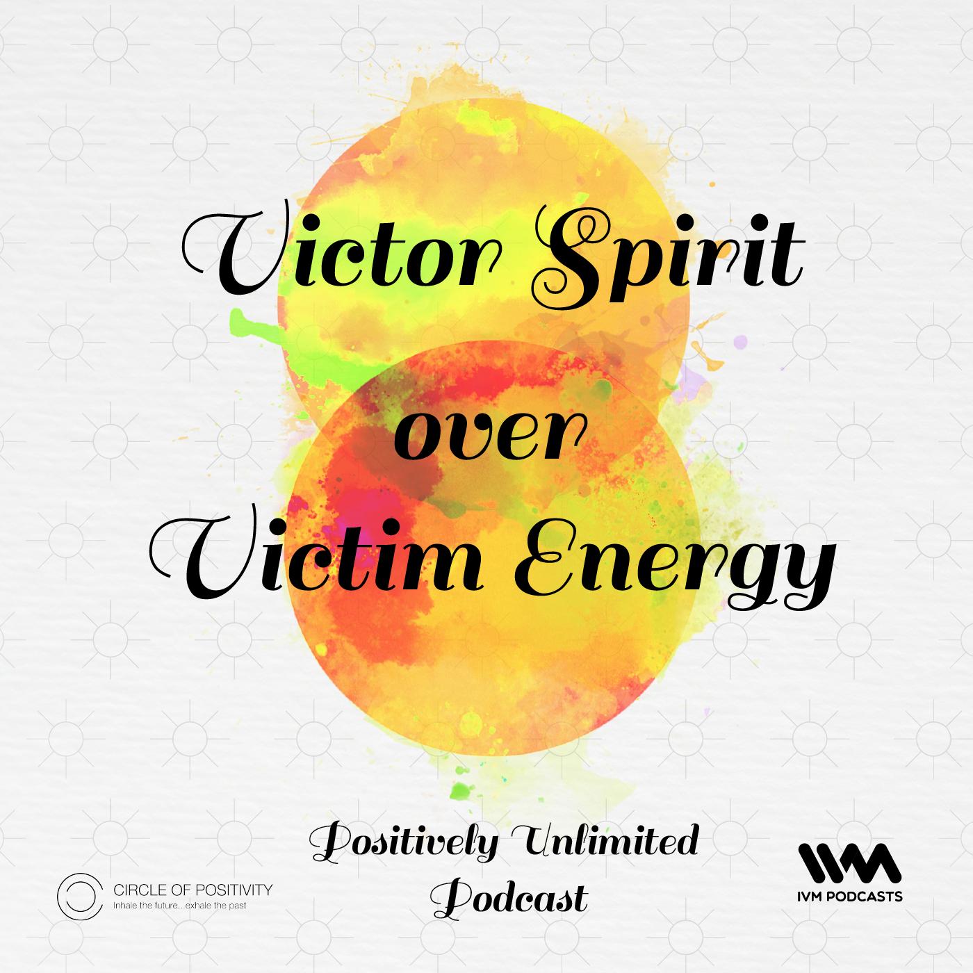 Ep. 49: Victor Spirit over Victim Energy