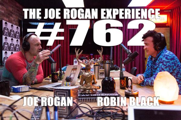 The Joe Rogan Experience #762 - Robin Black