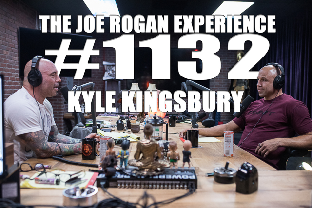 The Joe Rogan Experience #1132 - Kyle Kingsbury