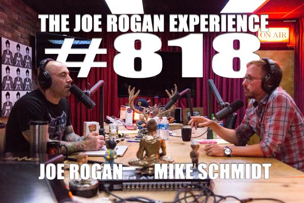 The Joe Rogan Experience #818 - Mike Schmidt