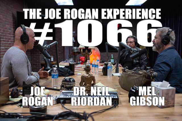 The Joe Rogan Experience #1066 - Mel Gibson & Dr. Neil Riordan