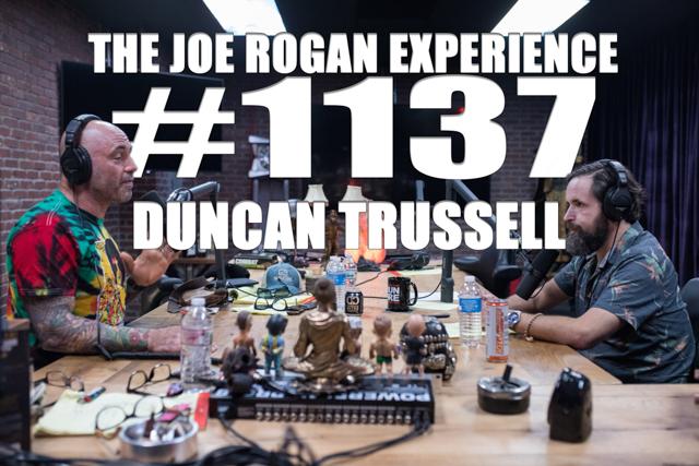 The Joe Rogan Experience #1137 - Duncan Trussell
