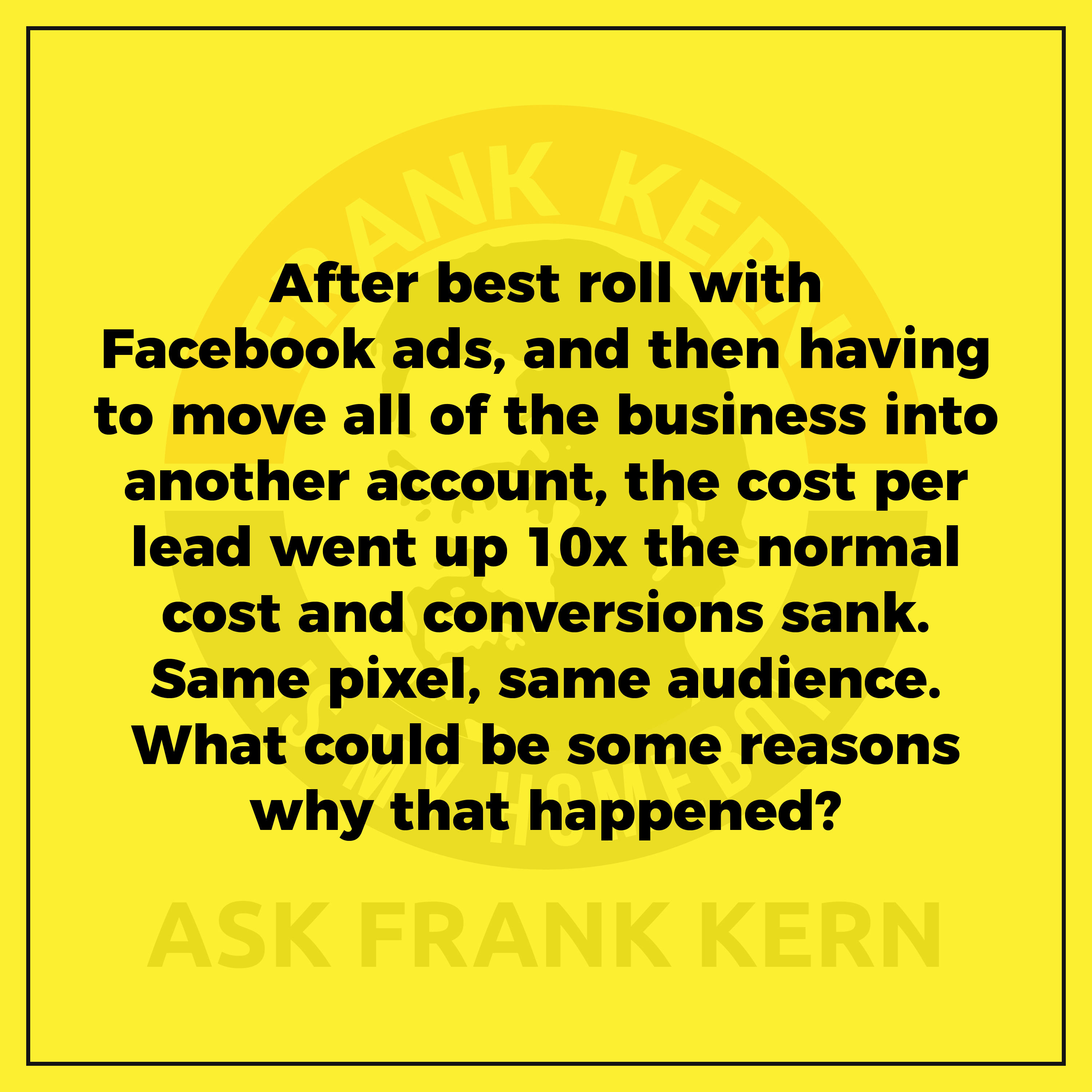 After best roll with Facebook ads, and then having to move all of the business into another account, the cost per lead went up 10x the normal cost and conversions sank. Same pixel, same audience. What could be some reasons why that happened?