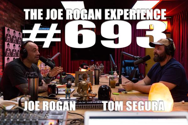 The Joe Rogan Experience #693 - Tom Segura