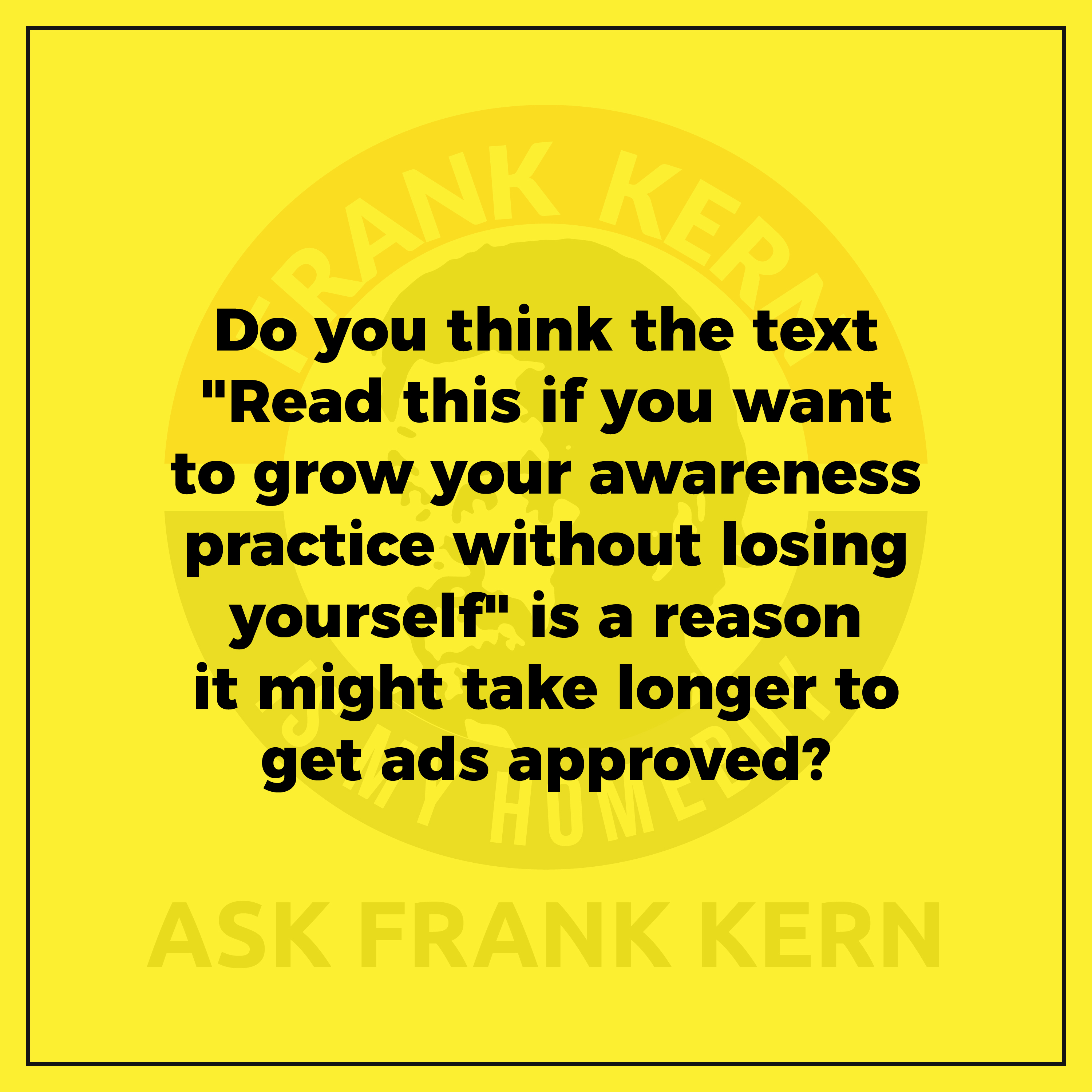 """Do you think the text """"Read this if you want to grow your awareness practice without losing yourself"""" is a reason it might take longer to get ads approved?"""