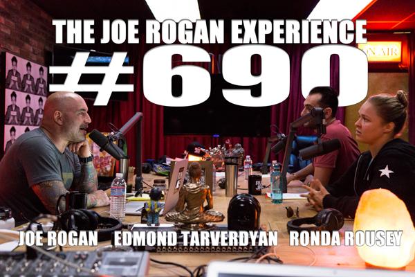 The Joe Rogan Experience #690 - Ronda Rousey & Edmond Tarverdyan