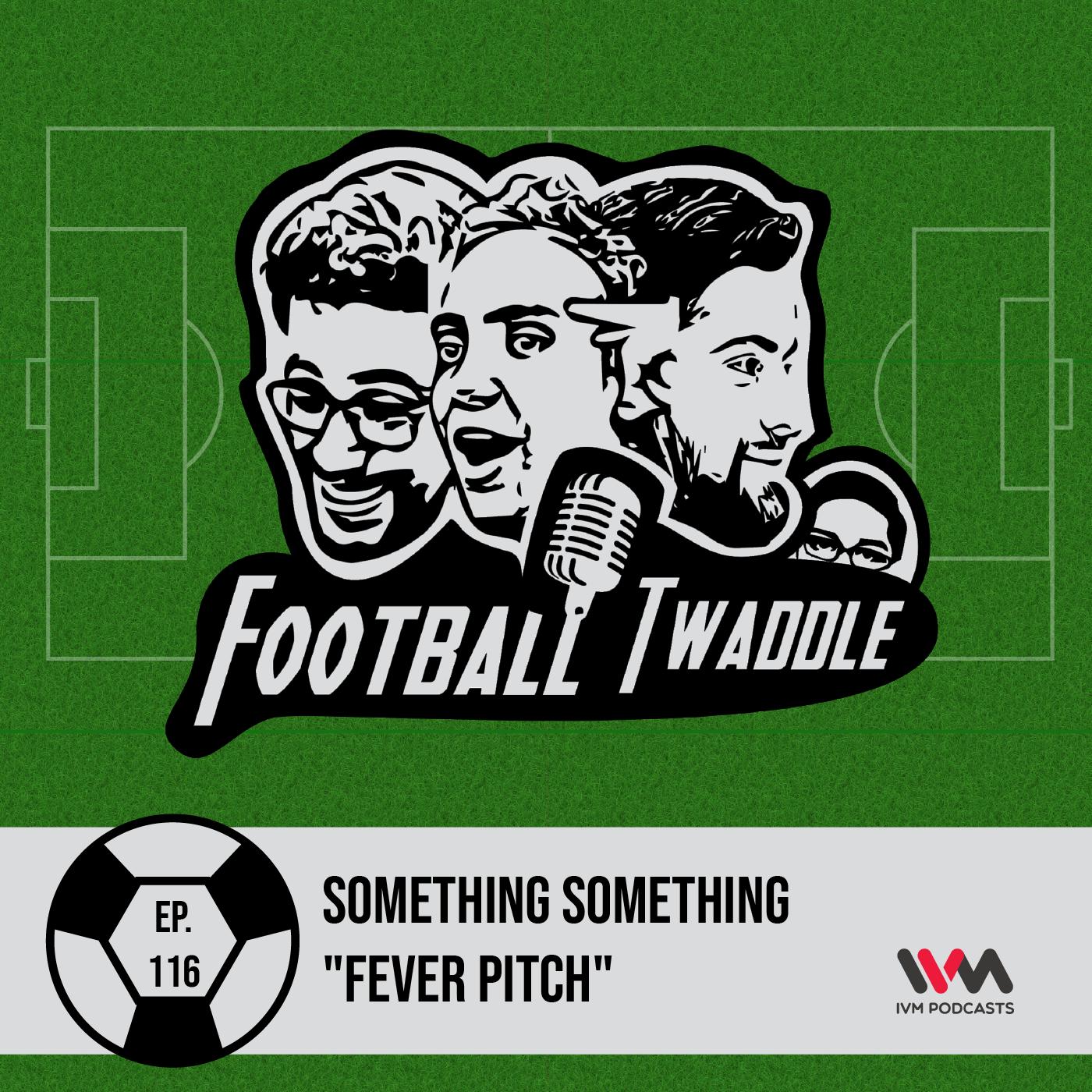 "Ep. 116: Something something ""Fever Pitch"""