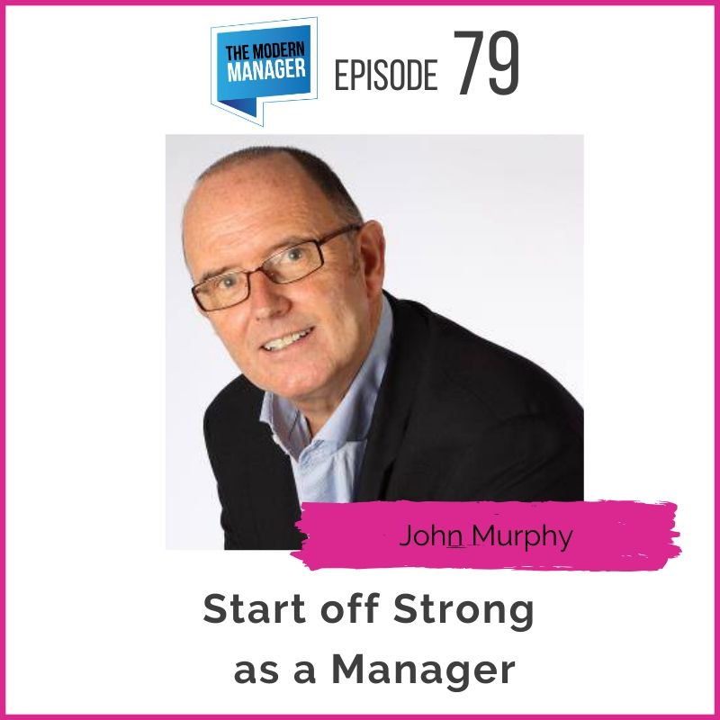 79: Start off Strong as a Manager with John Murphy