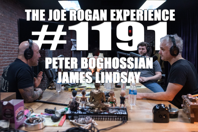 The Joe Rogan Experience #1191 - Peter Boghossian & James Lindsay