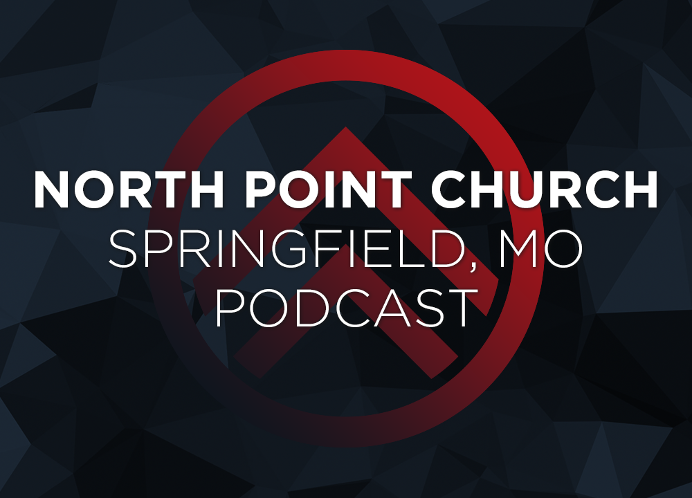 North Point Church - Springfield, MO - Podcast