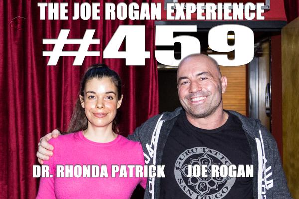 The Joe Rogan Experience #459 - Dr. Rhonda Patrick