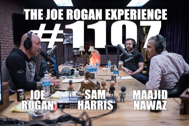 The Joe Rogan Experience #1107 - Sam Harris & Maajid Nawaz