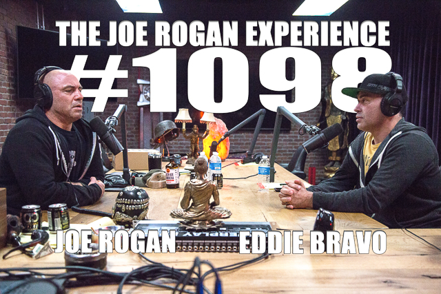 The Joe Rogan Experience Joe Rogan Experience #1098 - Eddie Bravo