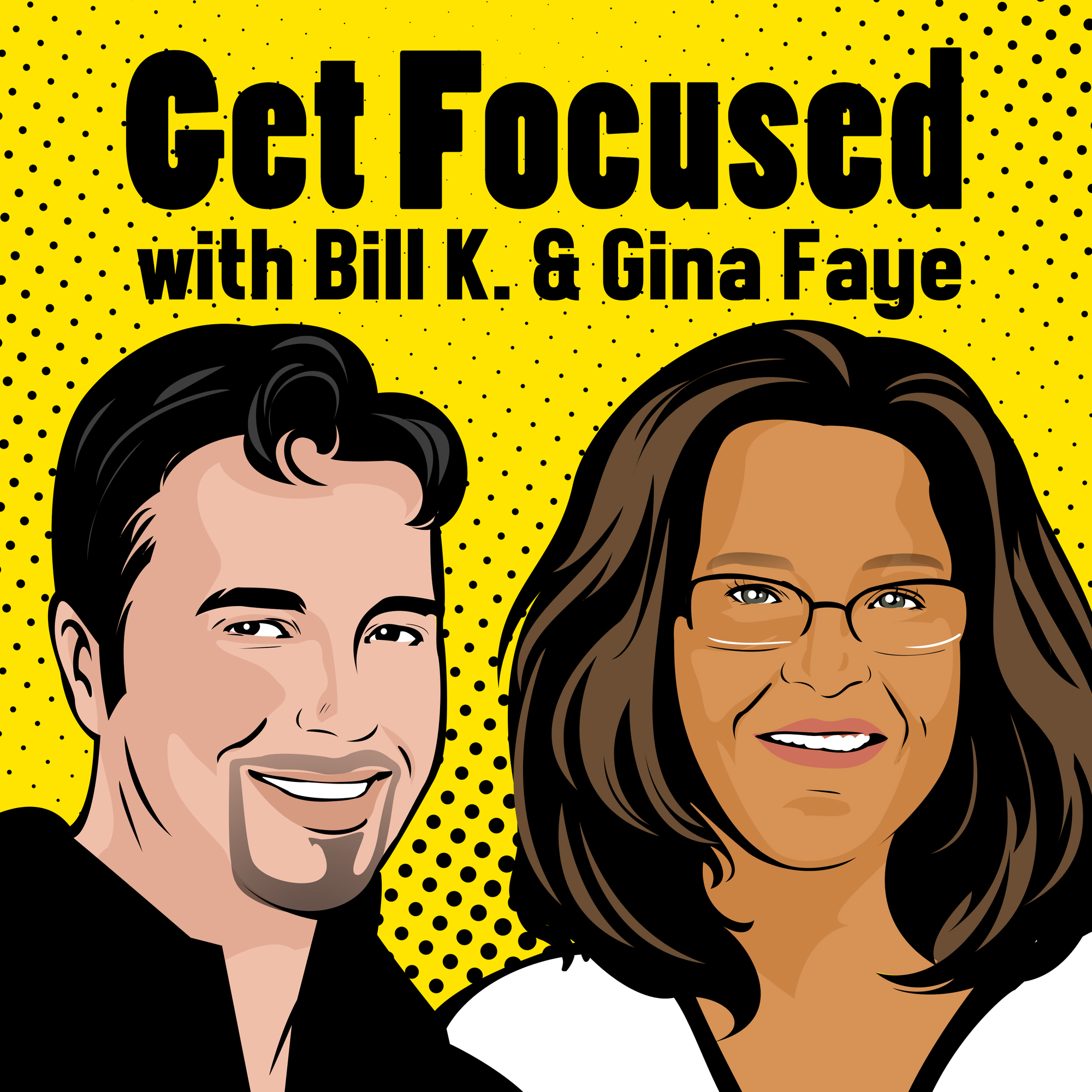 Get Focused with Bill K. & Gina Faye