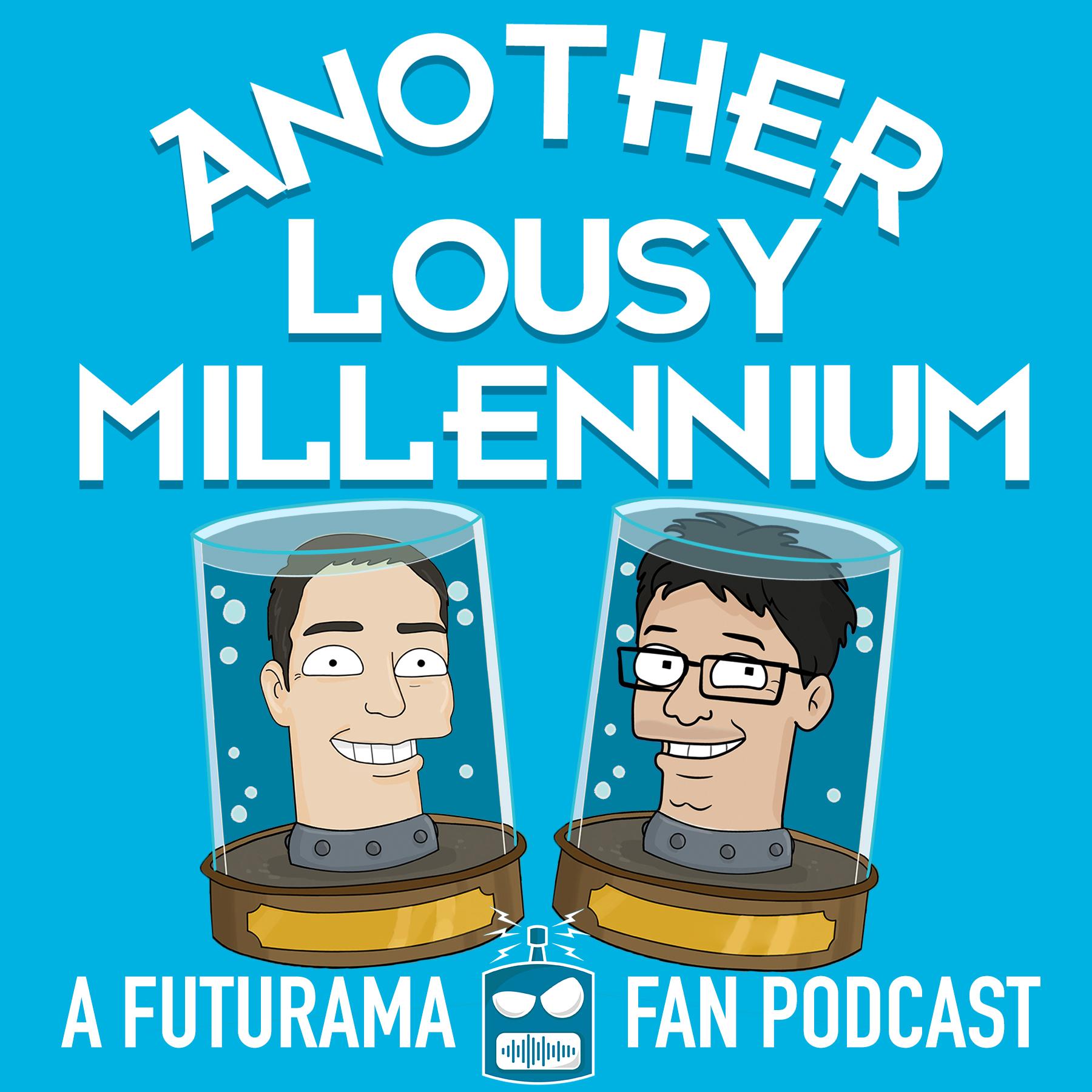 Another Lousy Millennium: A Futurama Fan Podcast