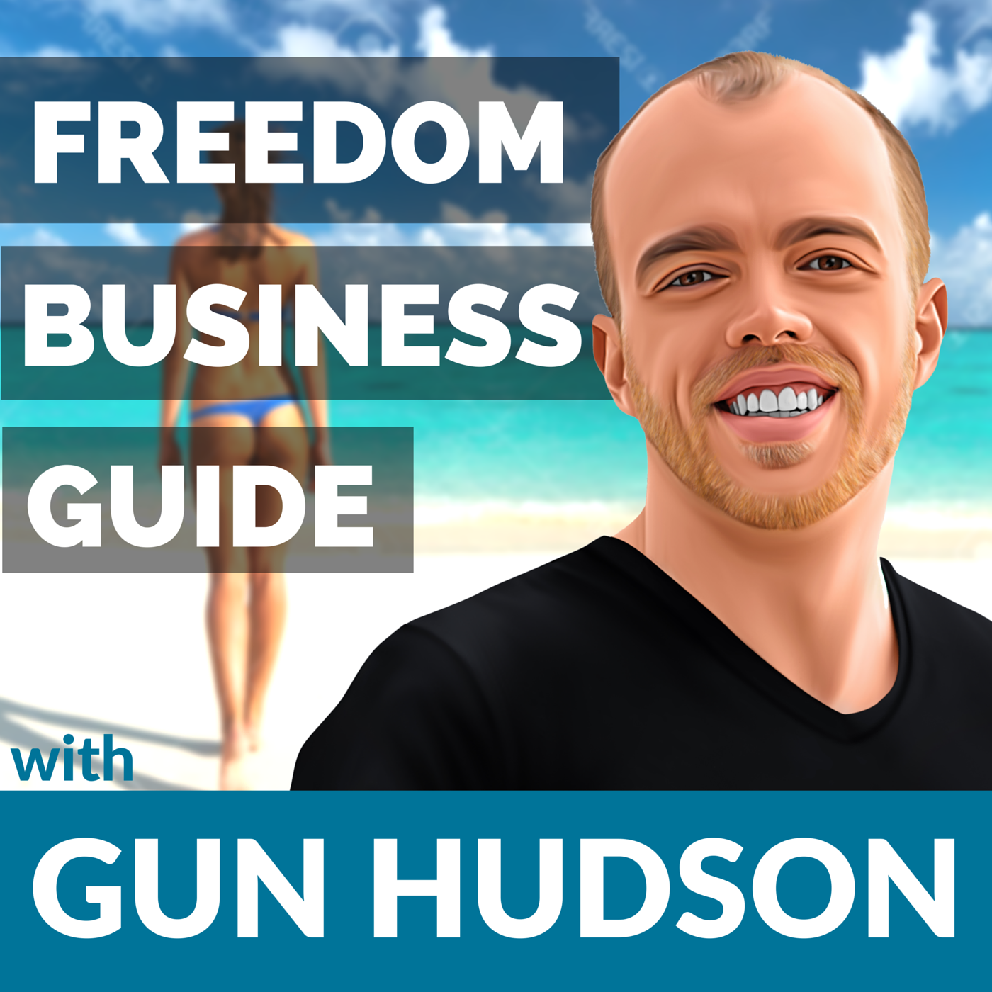 Freedom Business Guide with Gun Hudson | Lifestyle Design | Internet Business | World Travel