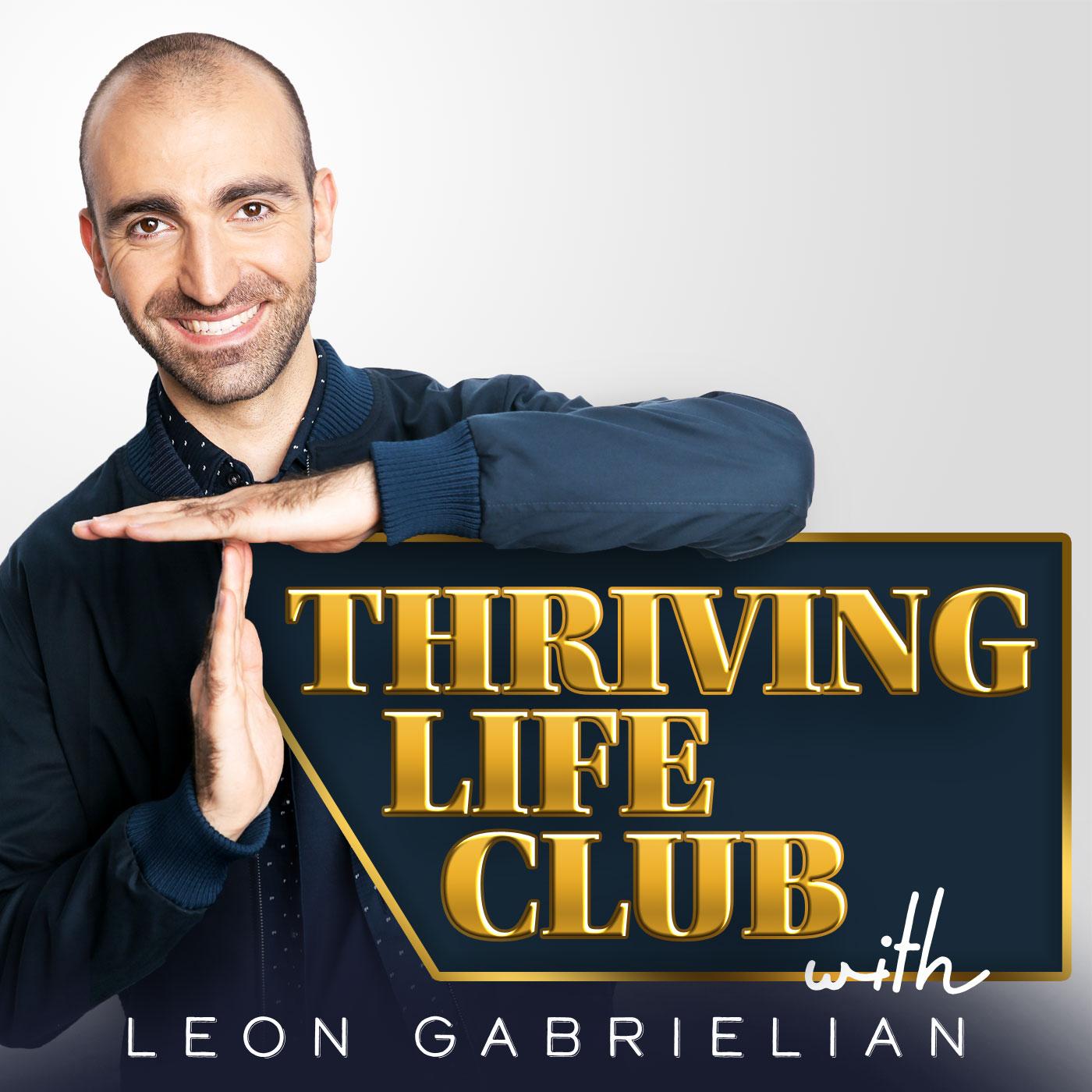 Thriving Life Club with Leon Gabrielian