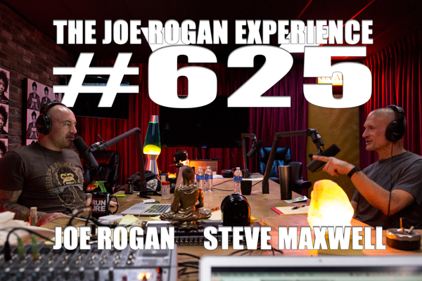 The Joe Rogan Experience #625 - Steve Maxwell