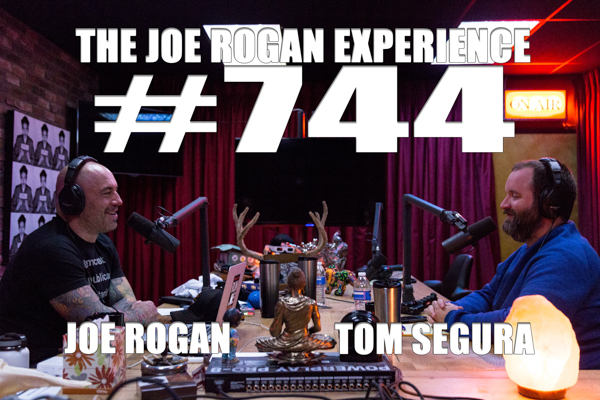 The Joe Rogan Experience #744 - Tom Segura