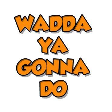 waddayagonnado's podcast