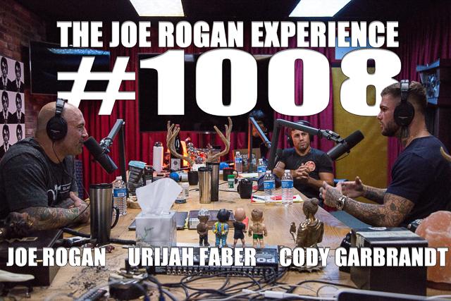 The Joe Rogan Experience #1008 - Cody Garbrandt & Urijah Faber