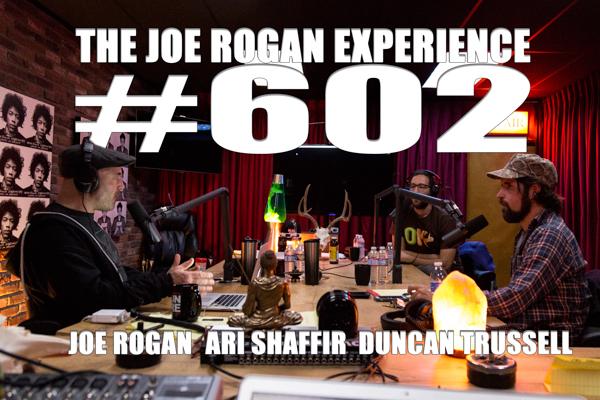 The Joe Rogan Experience #602 - Ari Shaffir & Duncan Trussell