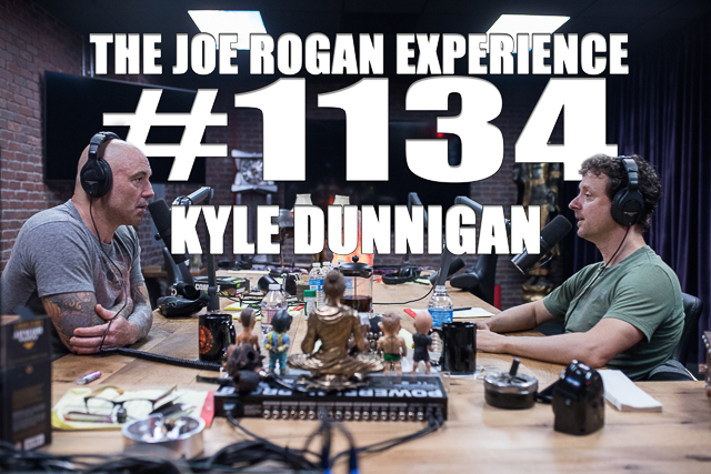 The Joe Rogan Experience #1134 - Kyle Dunnigan