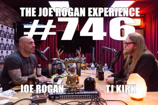 The Joe Rogan Experience #746 - TJ Kirk