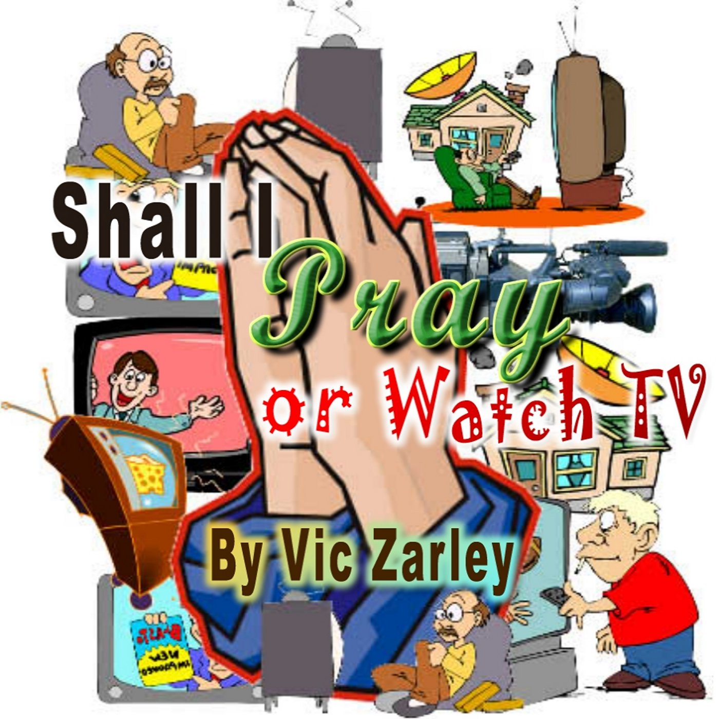 Shall I Pray or Watch TV? | Listen via Stitcher for Podcasts