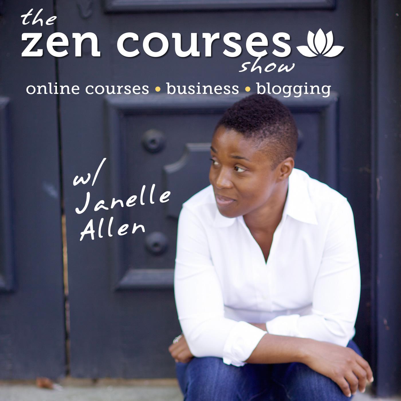 The Zen Courses Show with Janelle Allen: Make Online Courses that Matter