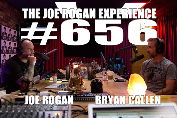 The Joe Rogan Experience #656 - Bryan Callen