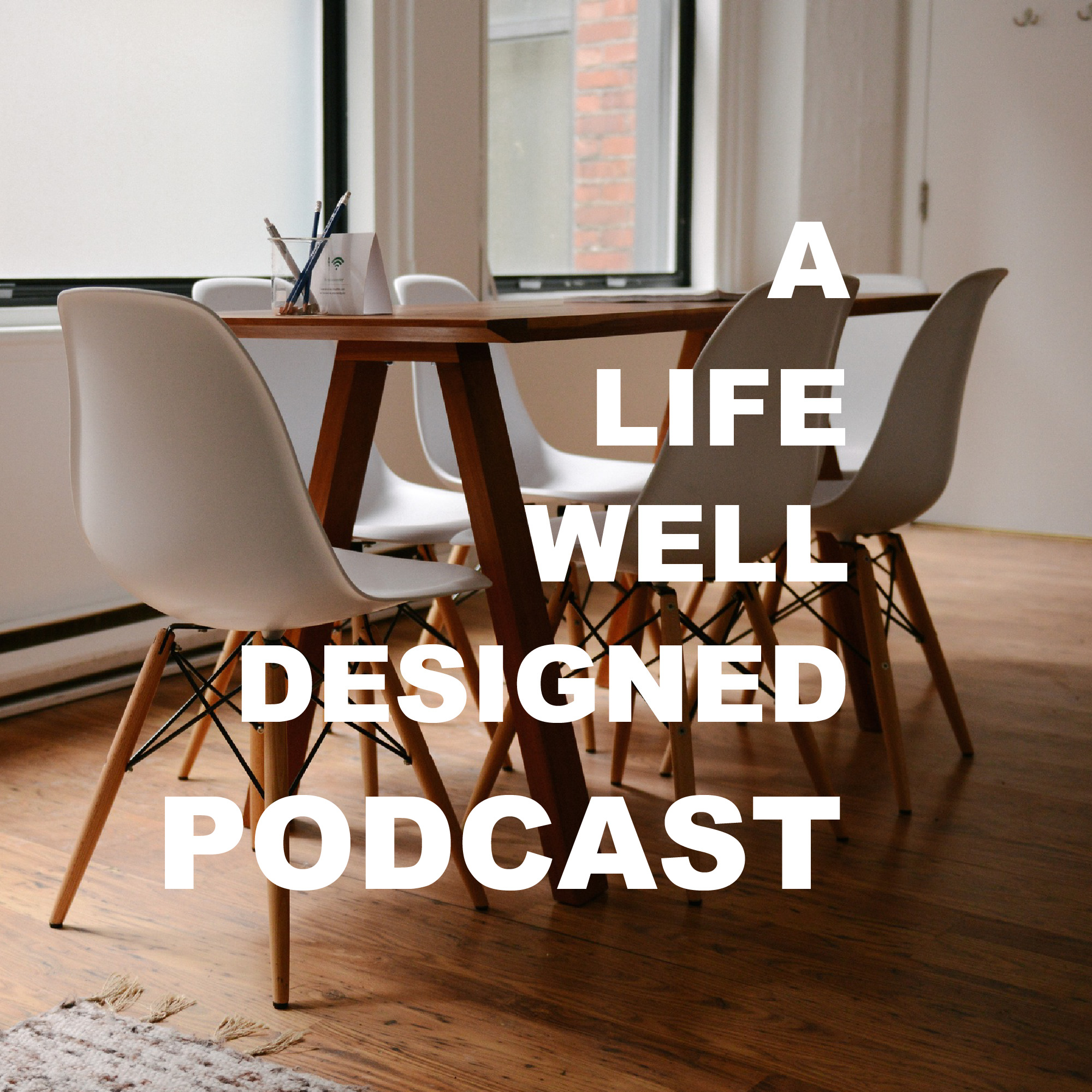 A Life Well Designed Podcast- Lifestyle design for career, relationships, and business