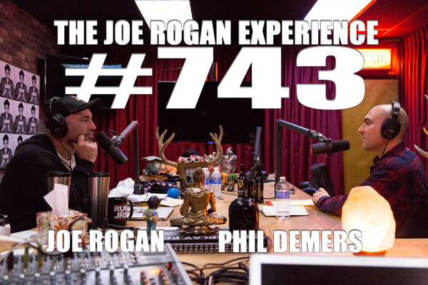 The Joe Rogan Experience #743 - Phil Demers
