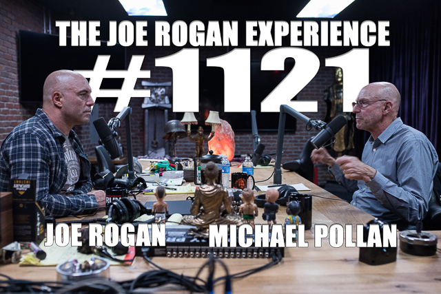 The Joe Rogan Experience #1121 - Michael Pollan