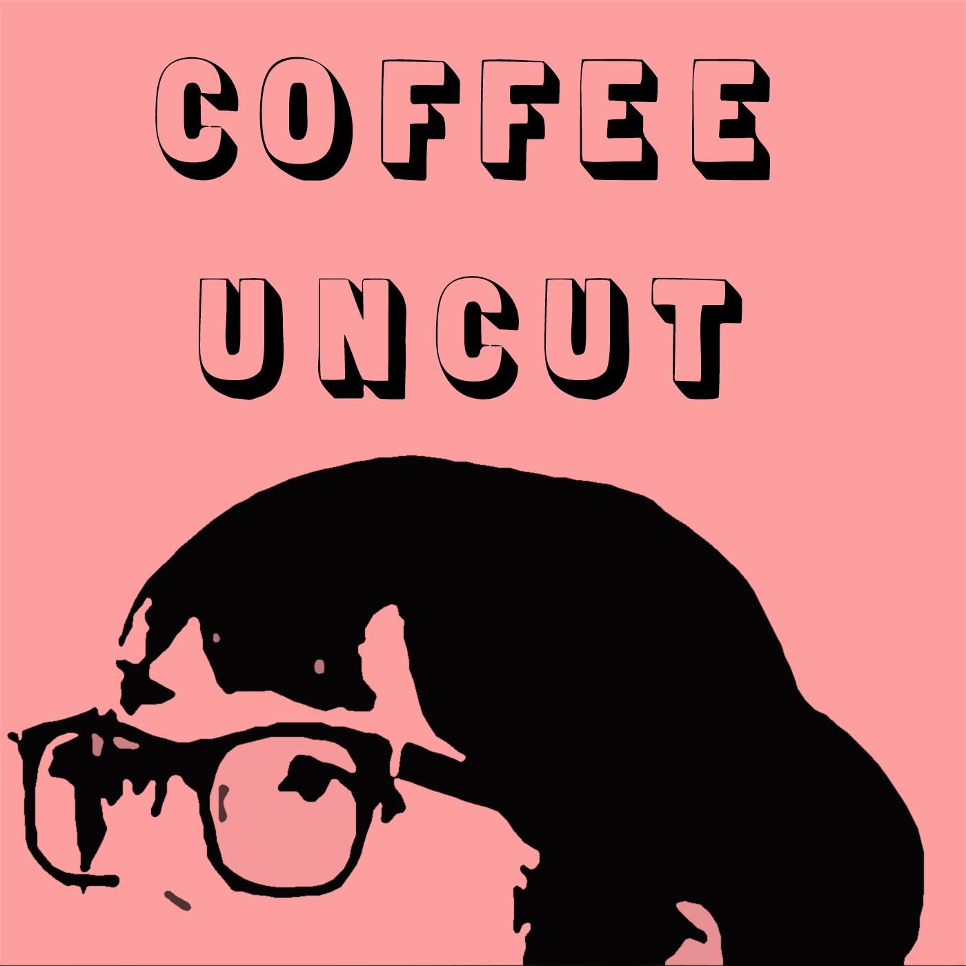 Coffee Uncut