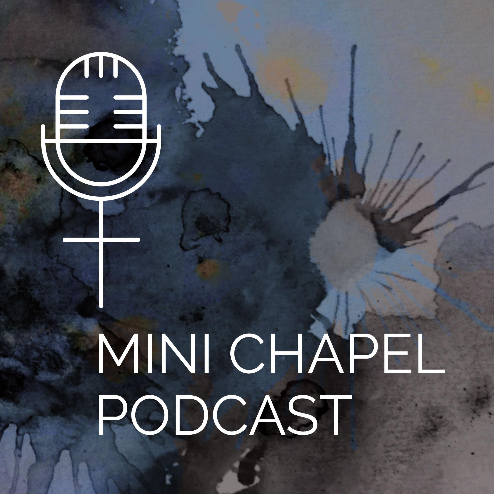Mini Chapel Podcast