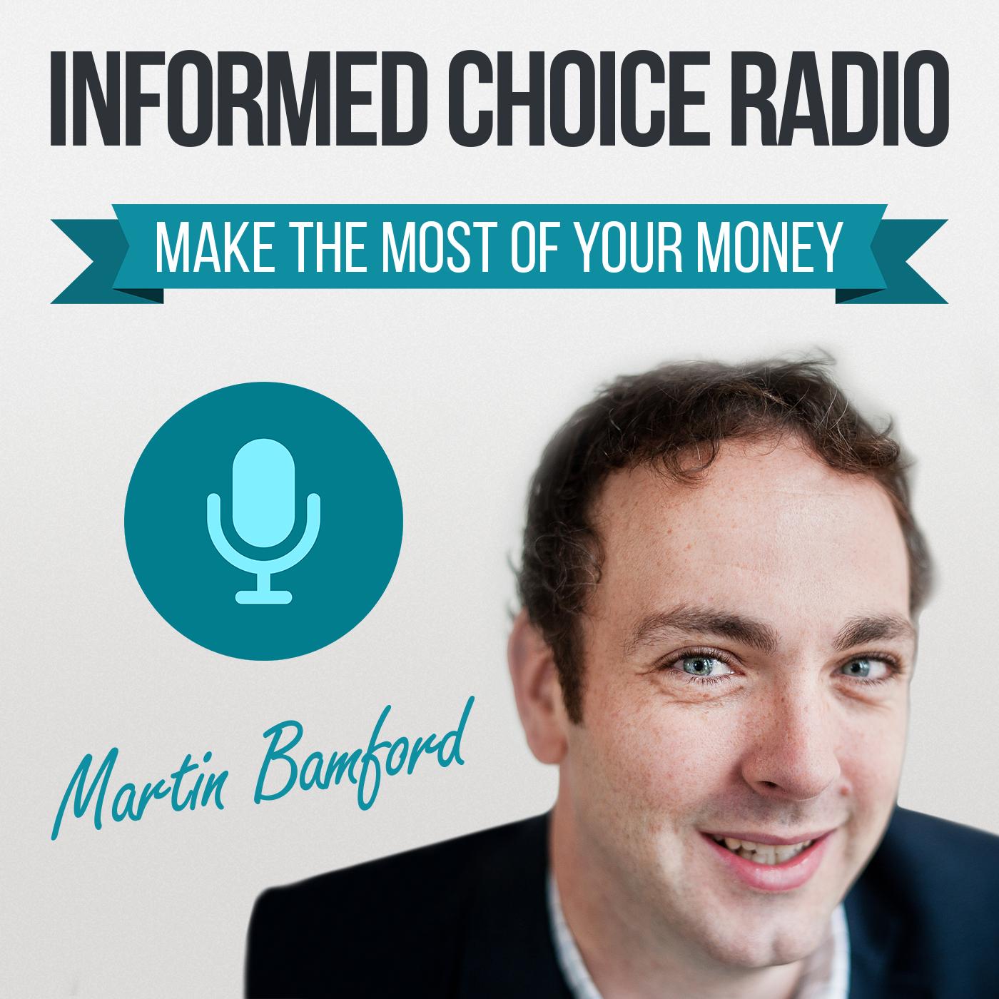 Informed Choice Radio - financial peace of mind with Martin Bamford