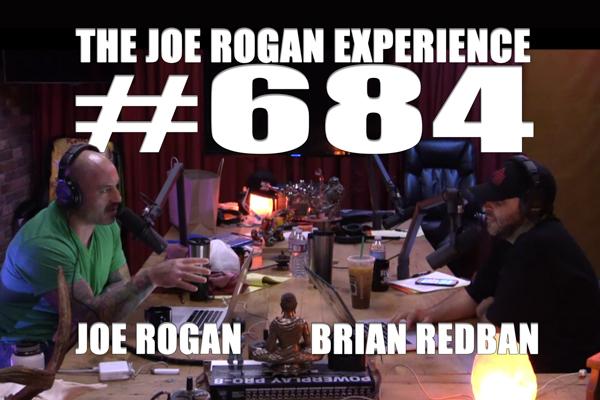 The Joe Rogan Experience #684 - Brian Redban
