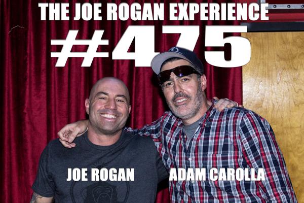 The Joe Rogan Experience #475 - Adam Carolla
